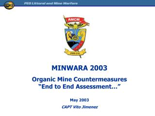 "MINWARA 2003 Organic Mine Countermeasures  ""End to End Assessment…"" May 2003 CAPT Vito Jimenez"