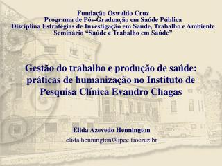 Élida Azevedo Hennington elida.hennington@ipec.fiocruz.br