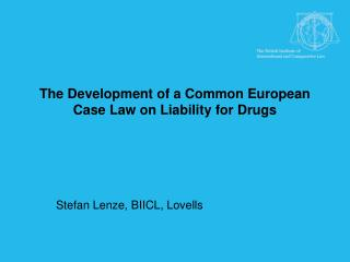 The Development of a Common European Case Law on Liability for Drugs