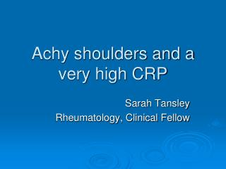 Achy shoulders and a very high CRP