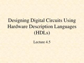 Designing Digital Circuits Using Hardware Description Languages (HDLs)