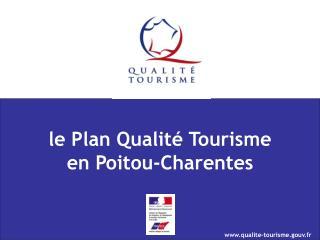 le  P lan  Q ualité Tourisme en Poitou-Charentes