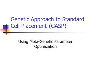 Genetic Approach to Standard Cell Placement	 (GASP)