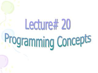 Lecture# 20 Programming Concepts