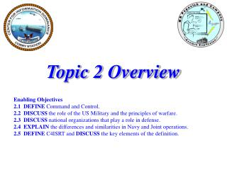 Topic 2 Overview Enabling Objectives 2.1  DEFINE  Command and Control.