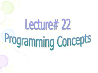 Lecture# 22 Programming Concepts
