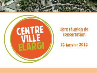 1ère réunion de concertation 21 janvier 2012