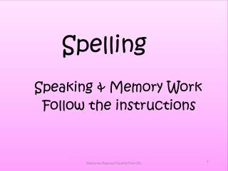 Spelling Speaking & Memory Work   Follow the instructions