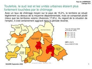 Toutefois, le sud /est et les unit�s urbaines �taient plus fortement touch�es par le ch�mage