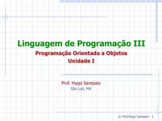 Linguagem de Programação III Programação Orientada a Objetos Unidade I