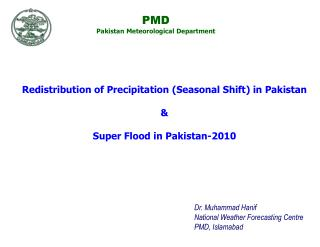 Dr. Muhammad Hanif National Weather Forecasting Centre PMD, Islamabad