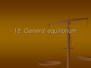 12. General equilibrium