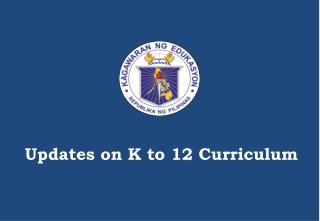 Updates on K to 12 Curriculum