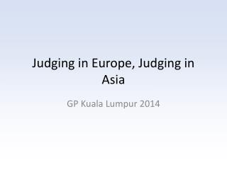 Judging in Europe, Judging in Asia
