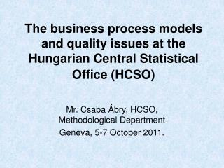 The business process models and quality issues at the Hungarian Central Statistical Office (HCSO)