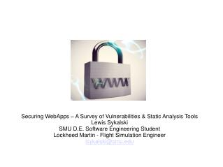 Securing WebApps – A Survey of Vulnerabilities & Static Analysis Tools Lewis Sykalski