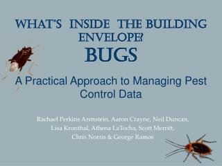 What's  inside  the building envelope? Bugs A Practical Approach to Managing Pest Control Data