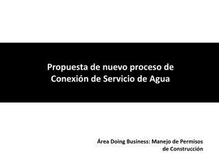 Propuesta de nuevo proceso de  Conexión de Servicio de Agua