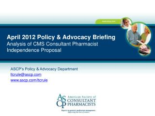 April 2012 Policy & Advocacy Briefing Analysis of CMS Consultant Pharmacist  Independence Proposal
