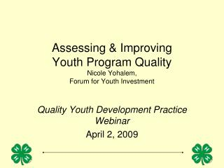 Assessing & Improving  Youth Program Quality  Nicole Yohalem,  Forum for Youth Investment