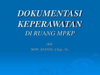 DOKUMENTASI KEPERAWATAN DI RUANG MPKP