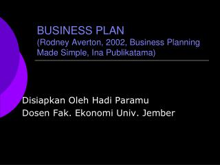 BUSINESS PLAN (Rodney Averton, 2002, Business Planning Made Simple, Ina Publikatama)