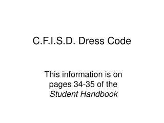 C.F.I.S.D. Dress Code This information is on pages 34-35 of the Student ...
