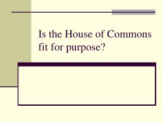 Is the House of Commons fit for purpose?