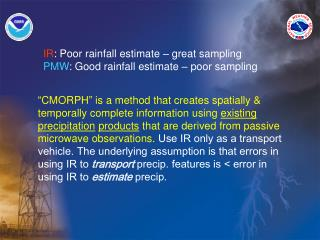 IR : Poor rainfall estimate – great sampling PMW : Good rainfall estimate – poor sampling