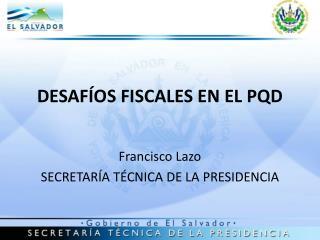 DESAFÍOS FISCALES EN EL PQD