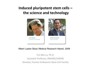 Induced pluripotent stem cells –  the science and technology