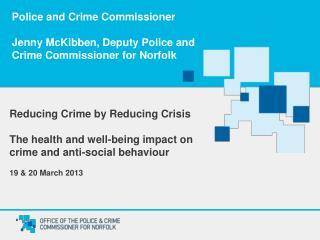 Police and Crime Commissioner  Jenny McKibben, Deputy Police and  Crime Commissioner for Norfolk