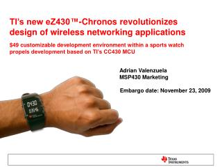TI's new eZ430™-Chronos revolutionizes design of wireless networking applications