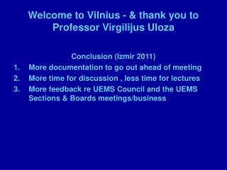 Welcome to Vilnius - & thank you to Professor Virgilijus Uloza
