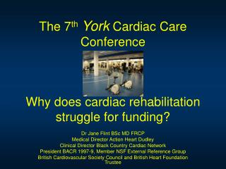The 7th York Cardiac Care Conference    Why does cardiac rehabilitation struggle for funding