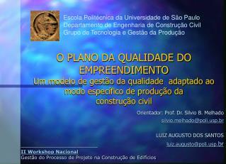 Orientador: Prof. Dr. Silvio B. Melhado silviolhado@polip.br LUIZ AUGUSTO DOS SANTOS