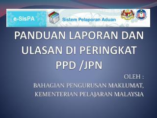 PANDUAN LAPORAN DAN  ULASAN DI PERINGKAT  PPD /JPN