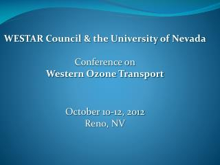 WESTAR Council & the University of Nevada Conference on Western Ozone Transport