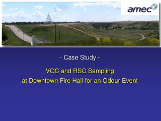 - Case Study - VOC and RSC Sampling at Downtown Fire Hall for an Odour Event