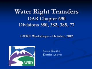 Water Right Transfers OAR Chapter 690 Divisions 380, 382, 385, 77 CWRE Workshops – October, 2012