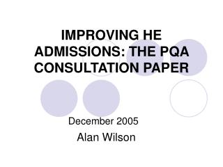 IMPROVING HE ADMISSIONS: THE PQA CONSULTATION PAPER