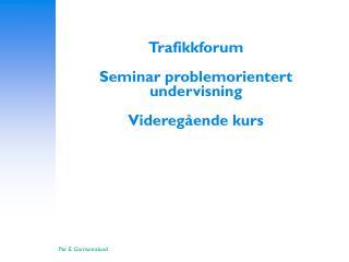 Trafikkforum Seminar problemorientert undervisning Videregående kurs