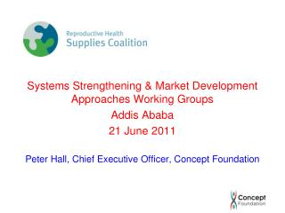 Systems Strengthening & Market Development Approaches Working Groups Addis Ababa 21 June  2011