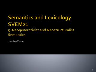 Semantics and Lexicology SVEM21  5. Neogenerativist and Neostructuralist Semantics