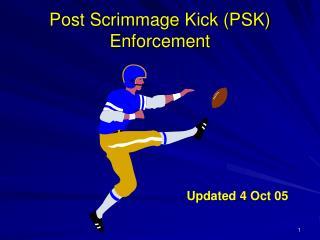 Post Scrimmage Kick (PSK) Enforcement