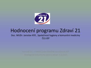 Seminář SSL a SHKM České lékařské společnosti JEP  Strategické dokumenty péče o zdraví. 6.2.2013