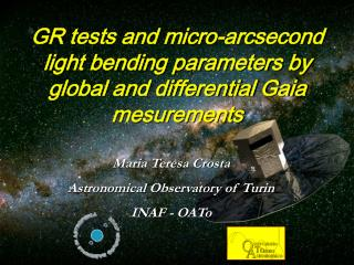 GR tests and micro-arcsecond light bending parameters by global and differential Gaia mesurements