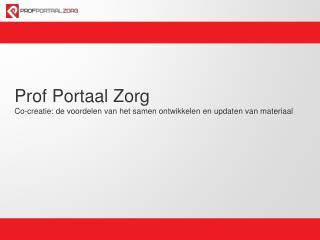 Prof Portaal Zorg  Co-creatie: de voordelen van het samen ontwikkelen en updaten van  materiaal