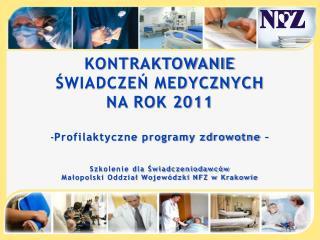 KONTRAKTOWANIE  ŚWIADCZEŃ MEDYCZNYCH  NA ROK 2011 Profilaktyczne programy zdrowotne –