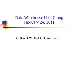 Data Warehouse User Group February 24, 2011